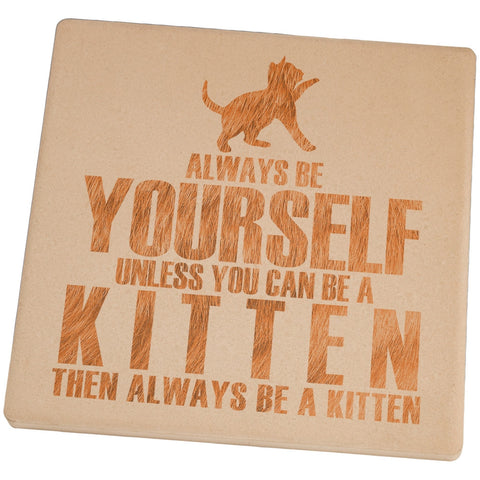 Always be Yourself Kitten Set of 4 Square Sandstone Coasters