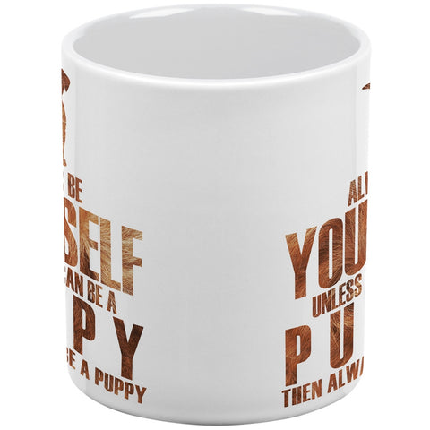 Always be Yourself Puppy White All Over Coffee Mug Set Of 2
