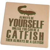 Always be Yourself Catfish Set of 4 Square Sandstone Coasters