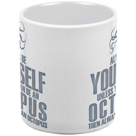 Always Be Yourself Octopus White All Over Coffee Mug