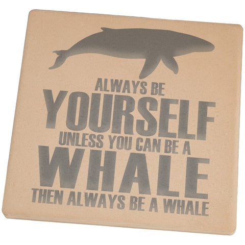 Always Be Yourself Whale Set of 4 Square Sandstone Coasters