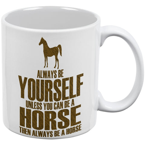 Always Be Yourself Horse White All Over Coffee Mug