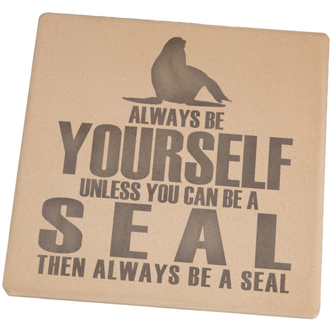 Always Be Yourself Seal Set of 4 Square Sandstone Coasters