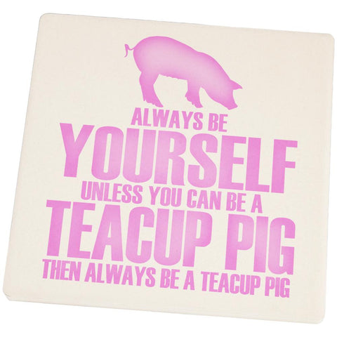Always Be Yourself Teacup Pig Square Sandstone Coaster