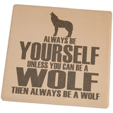 Always Be Yourself Wolf Set of 4 Square Sandstone Coasters