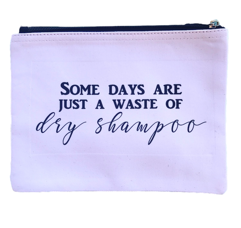 Some Days Are A Just A Waste of Dry Shampoo Pouch