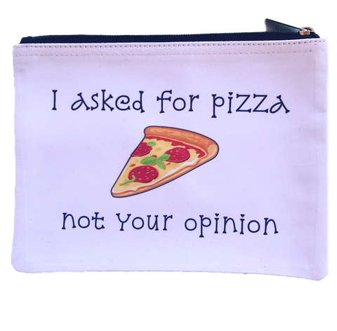 I Asked for Pizza Not Your Opinion Pouch