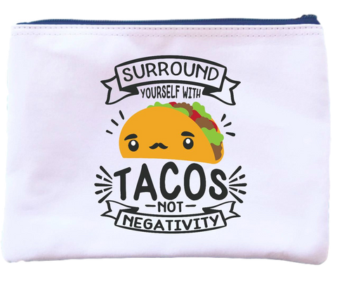 Surround Yourself With Tacos Not Negativity Pouch