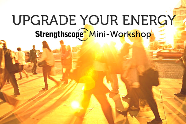 Upgrade Your Energy — Strengthscope Mini-Workshop