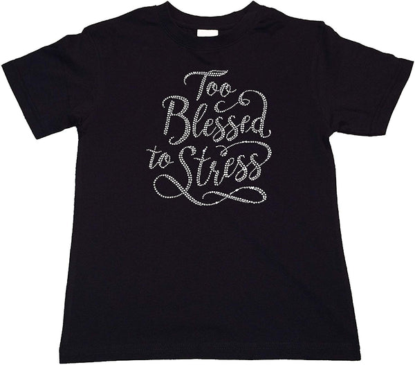 "Girls Rhinestone T-Shirt "" Too Blessed to Stress in Rhinestone "" Kids Size 3 to 14 Available"