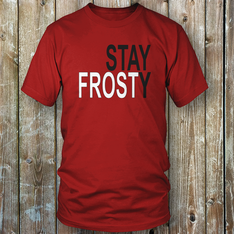 Stay Frosty T Shirts