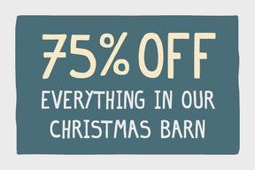 75% off everything in our Christmas Barn