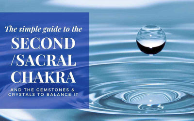 Simple Guide to the Second / Sacral Chakra and the Best Gemstones & Crystals to Balance it