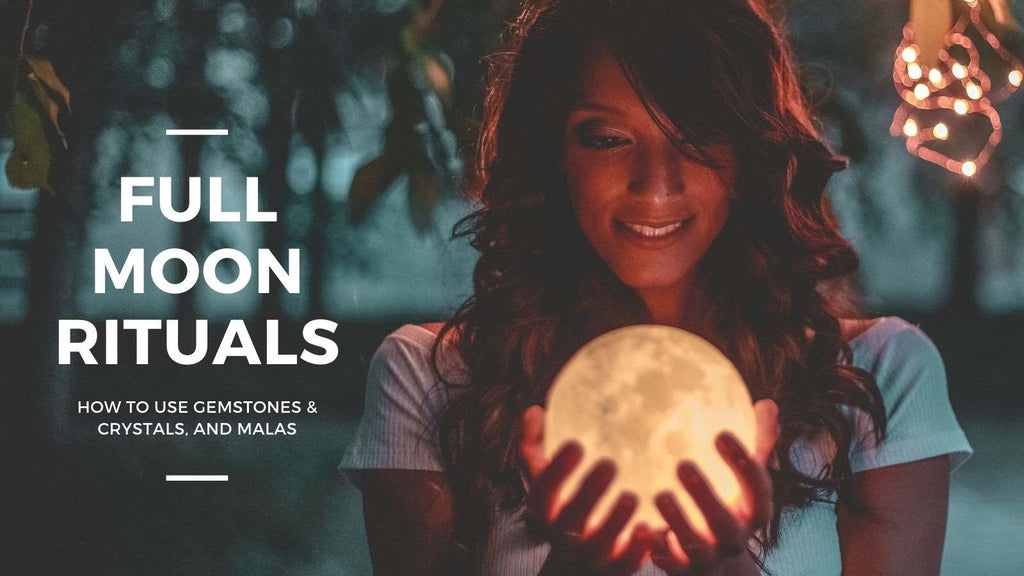 Full moon rituals and how to use gemstones, crystals and malas