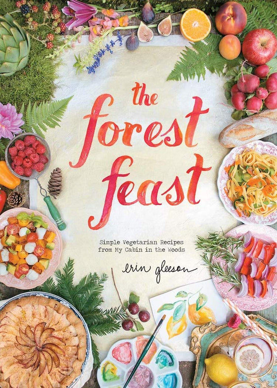 Forest Feast | Simple Vegetarian Recipes from My Cabin in the Woods
