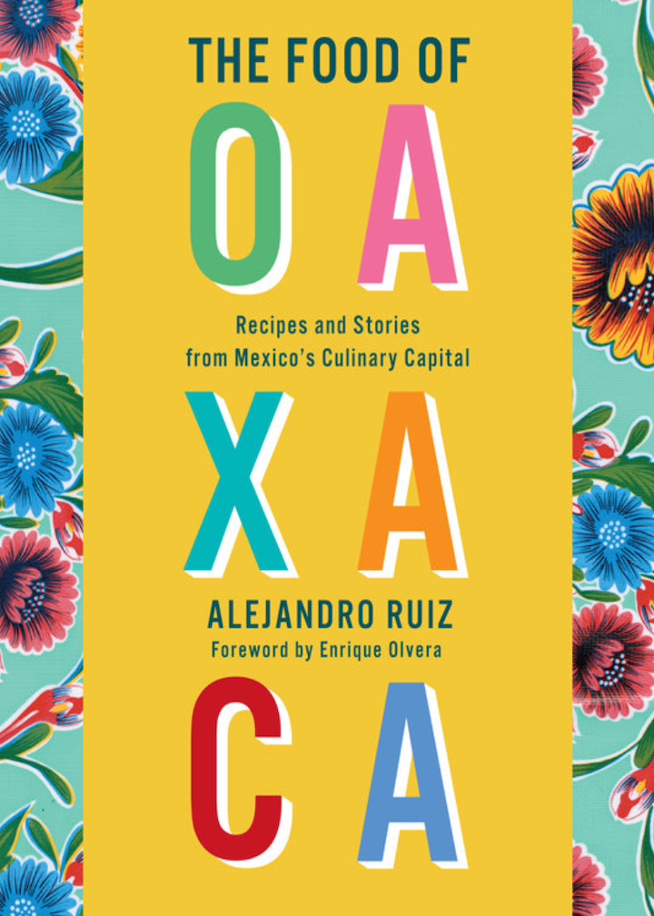 The Food of Oaxaca RECIPES AND STORIES FROM MEXICO'S CULINARY CAPITAL