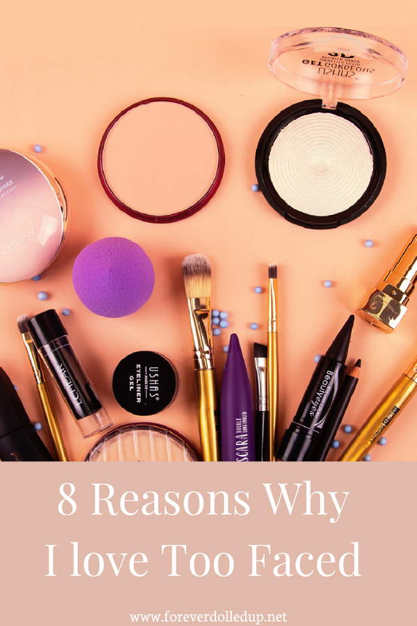 8 Reasons Why I love & Wear Too Faced Makeup Products Everyday