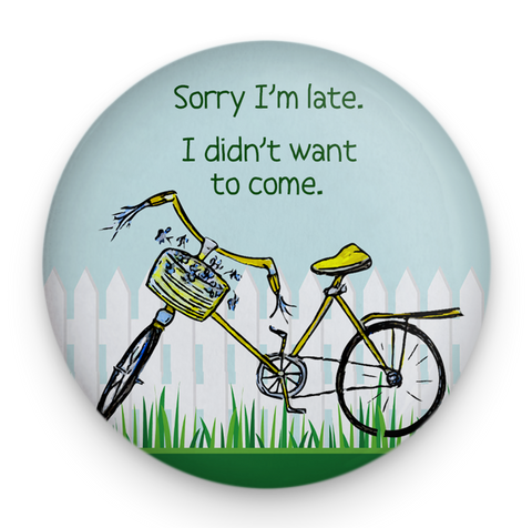 Sorry Late Bicycle Magnet or Pinback Button- W8