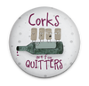 Corks Are For Quitters Magnet