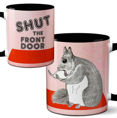 Shut the Front Door Squirrel Mug by Pithitude