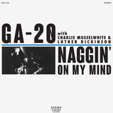 <b>GA-20 </b><br><i>Naggin' On My Mind</i>