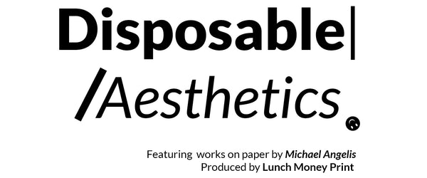 Disposable Aesthetics - Michael Angelis