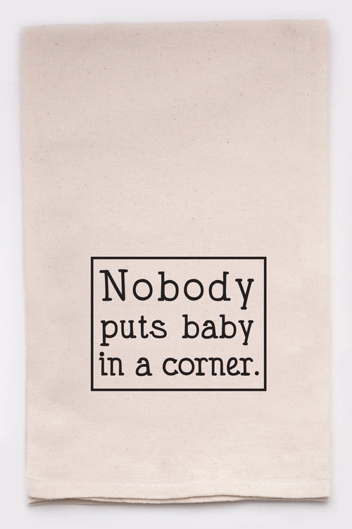 Nobody puts baby in a corner.