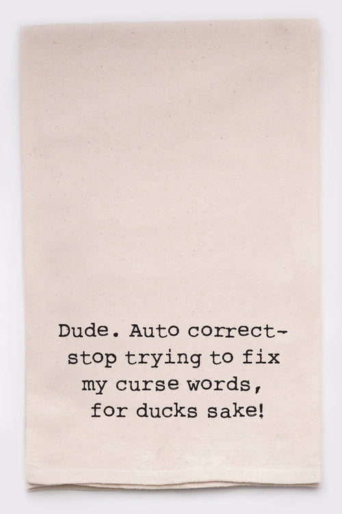 dude, auto correct-stop trying to fix my curse words, for ducks sake!