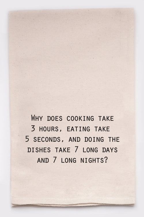 Why does cooking take 3 hours, eating take 5 seconds, and doing the dishes take 7 long days and 7 long nights?