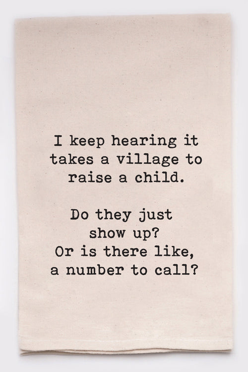 I keep hearing it takes a village to raise a child. Do they just show up? Or is there like, a number to call?