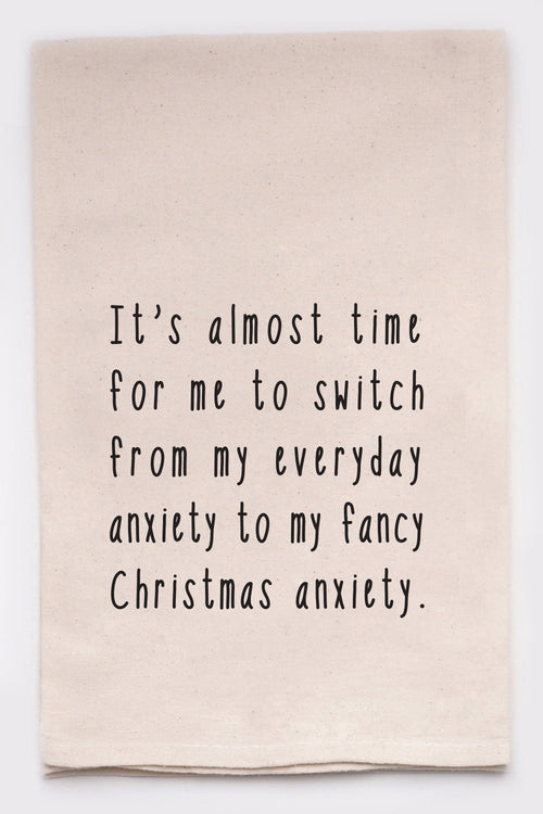 It's almost time for me to switch from my everyday anxiety to my fancy Christmas anxiety.