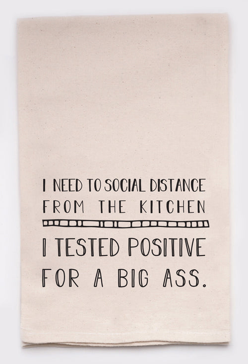 I need to social distance from the kitchen. I tested positive for a big ass.