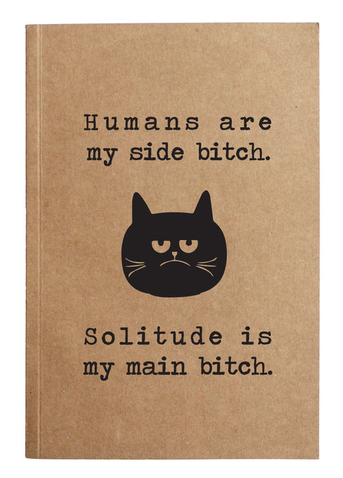 Humans are my side bitch.  Solitude is my main bitch.