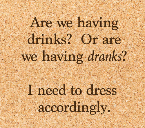 Are we having drinks or dranks? I need to dress accordingly.