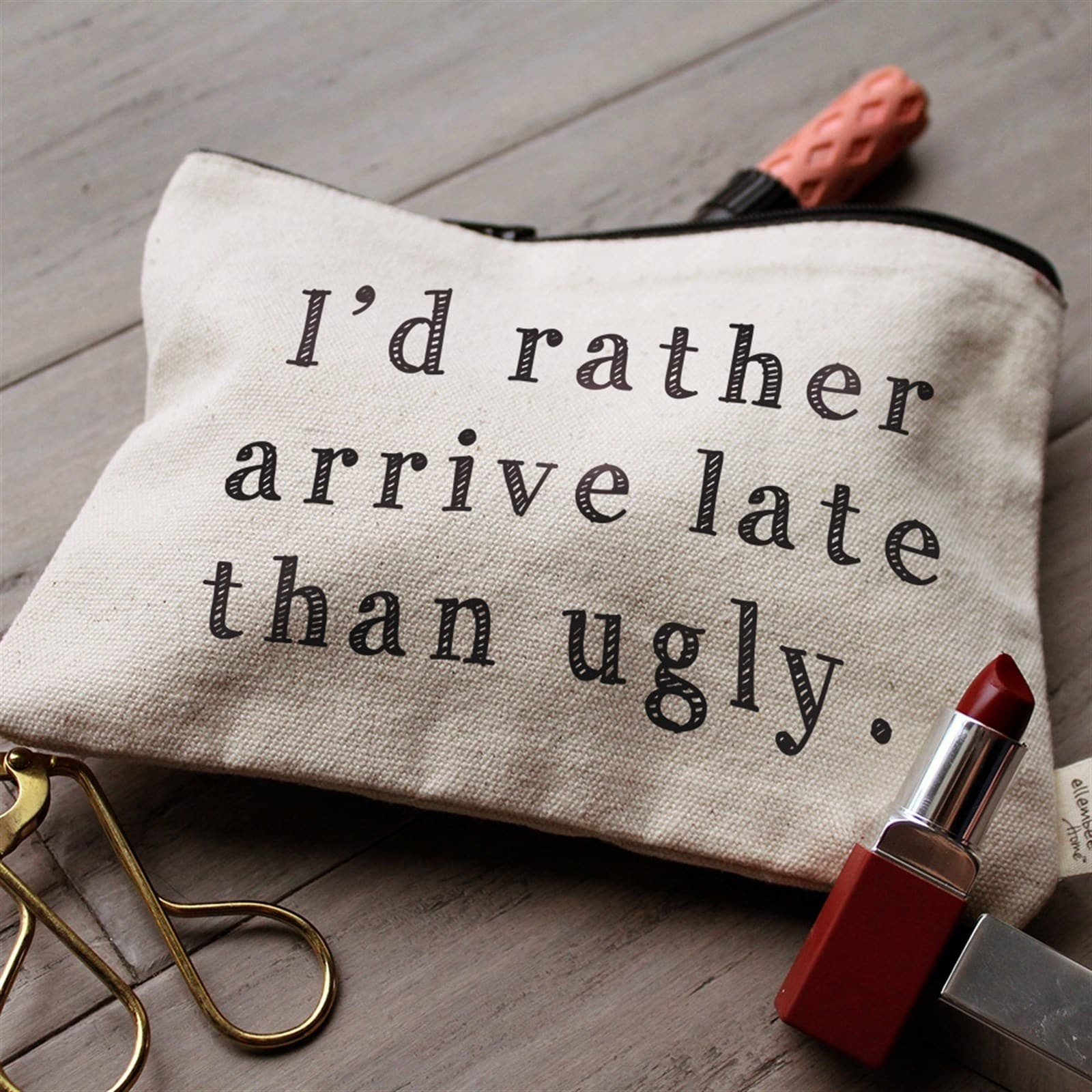 I'd rather arrive late than ugly zipper pouch