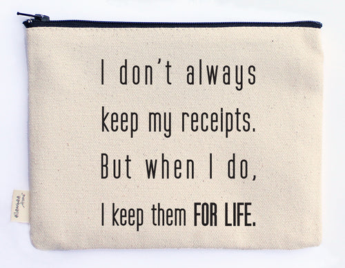 I don't always keep my receipts. But when I do, I keep them FOR LIFE zipper pouch
