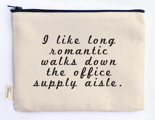 I like long romantic walks down the office supply aisle zipper pouch