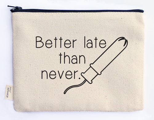 better late than never zipper pouch