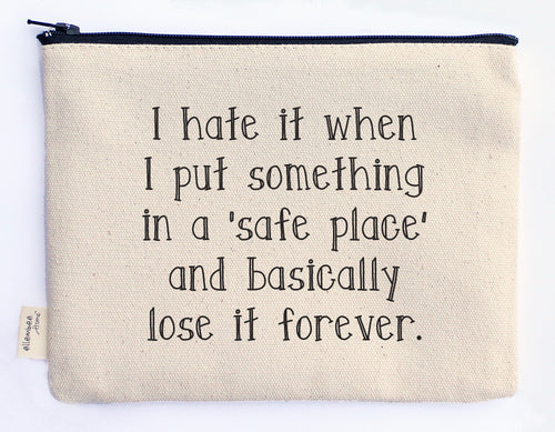 I hate it when I put something in a 'safe place' and basically lose it forever zipper pouch