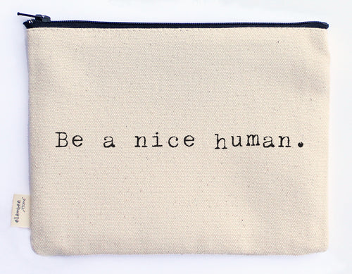 be a nice human zipper pouch