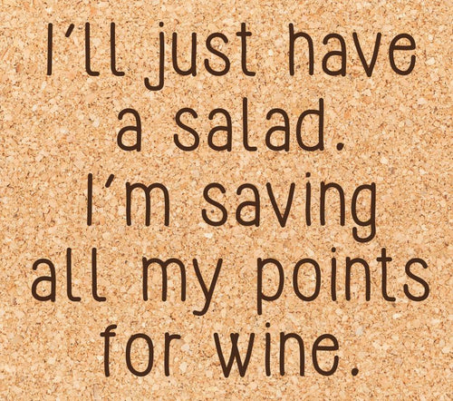 I'll just have a salad. I'm saving all my points for wine.