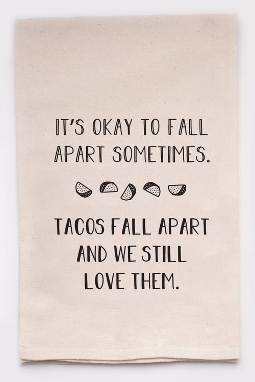 It's okay to fall apart sometimes. Tacos fall apart and we still love them.