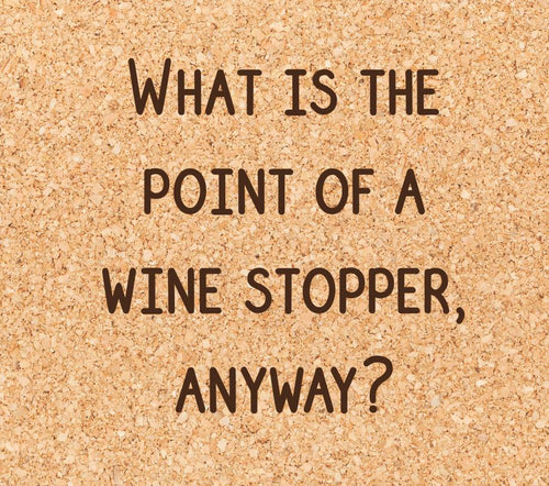 what is the point of a wine stopper anyway?