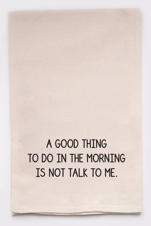 A good thing to do in the morning is not talk to me