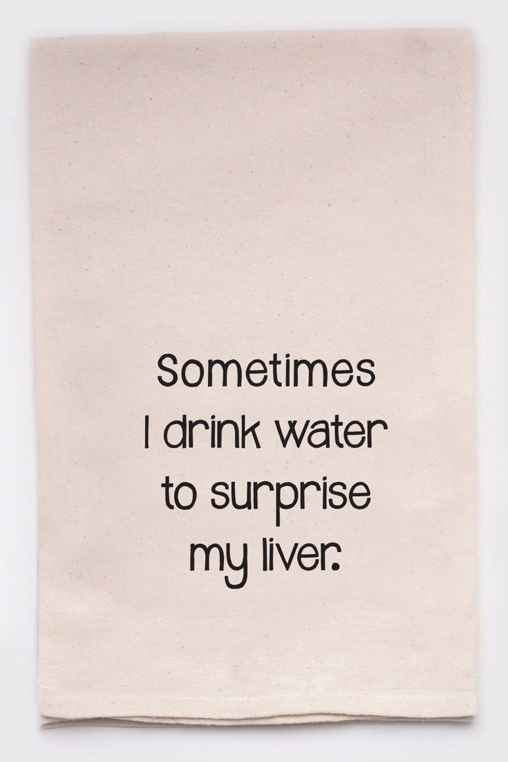 sometimes i drink water to surprise my liver