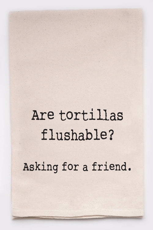 Are tortillas flushable? Asking for a friend.