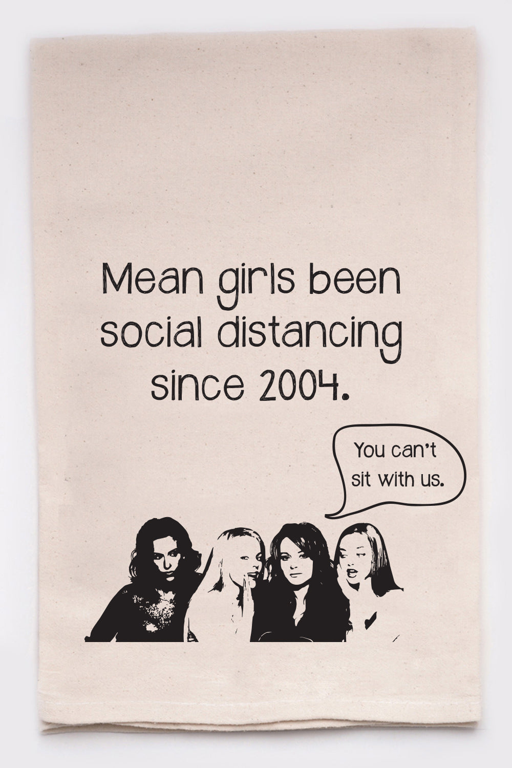 Mean girls been social distancing since 2004, you can't sit with us