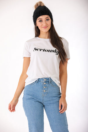Seriously Tee - Tops - Wight Elephant Boutique