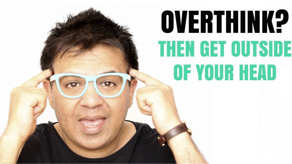Overthink? Then Take Control of Your Thoughts