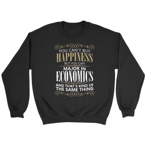1c036d7a Funny Economics Major College Sweatshirt - You Can't Buy Happiness but You  Can Major